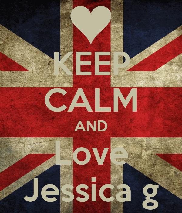 KEEP CALM AND Love Jessica g