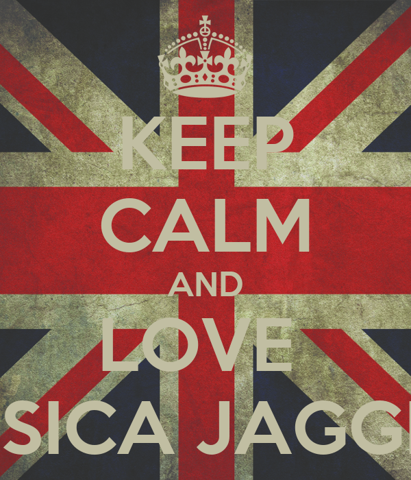 KEEP CALM AND LOVE  JESSICA JAGGER