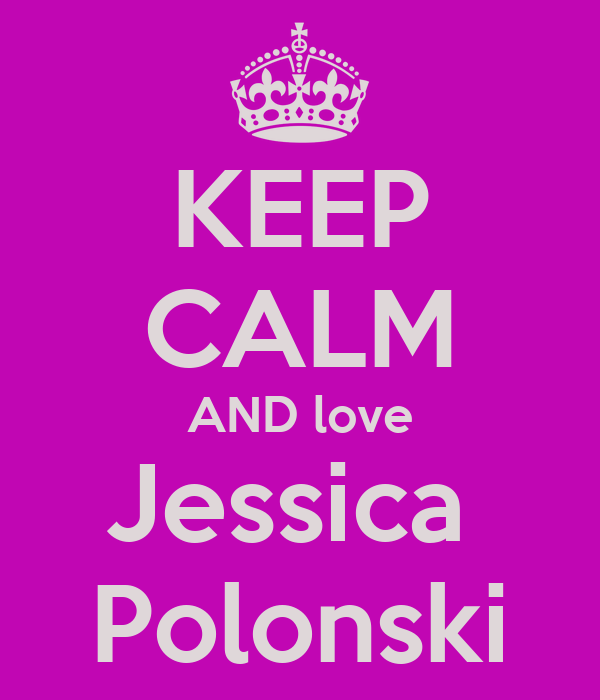 KEEP CALM AND love Jessica  Polonski