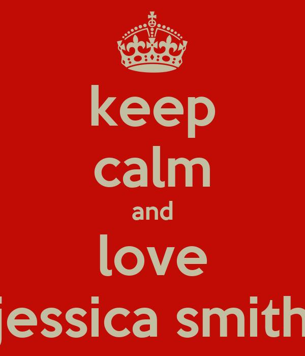 keep calm and love jessica smith