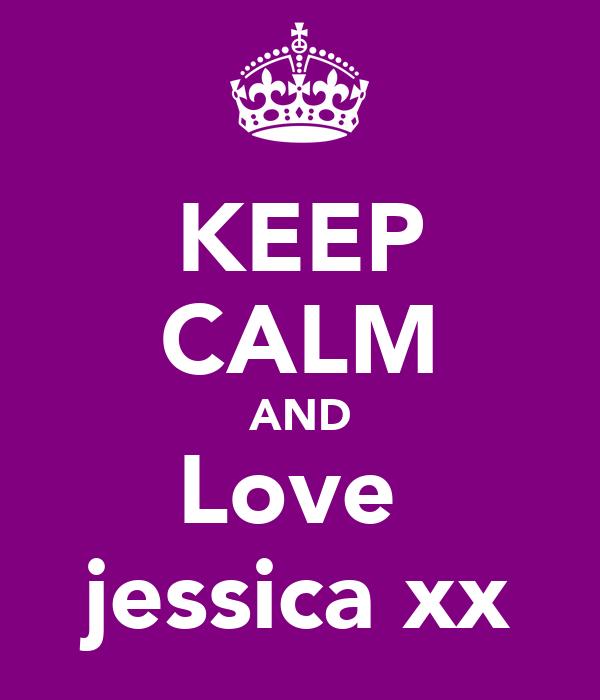 KEEP CALM AND Love  jessica xx
