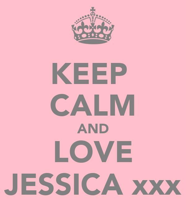 KEEP  CALM AND LOVE JESSICA xxx