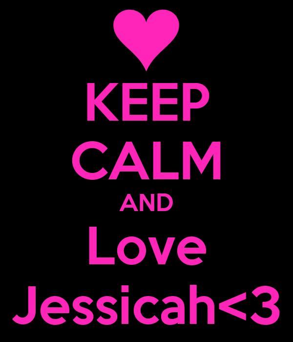KEEP CALM AND Love Jessicah<3