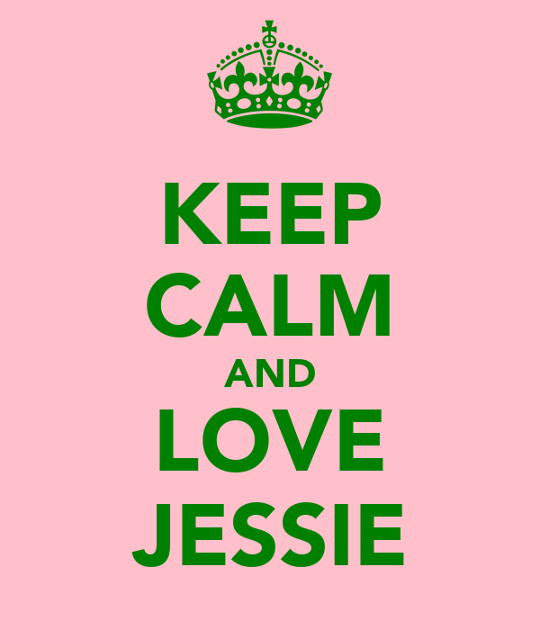 KEEP CALM AND LOVE JESSIE
