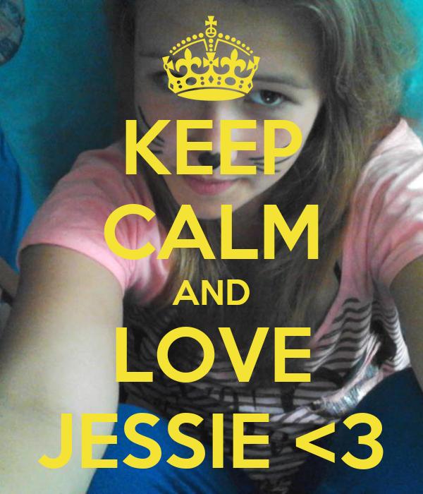 KEEP CALM AND LOVE JESSIE <3