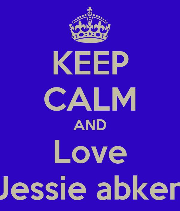 KEEP CALM AND Love Jessie abken