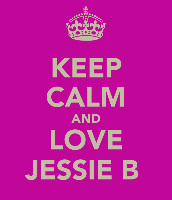 KEEP CALM AND LOVE JESSIE B