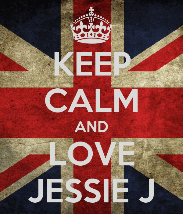 KEEP CALM AND LOVE JESSIE J