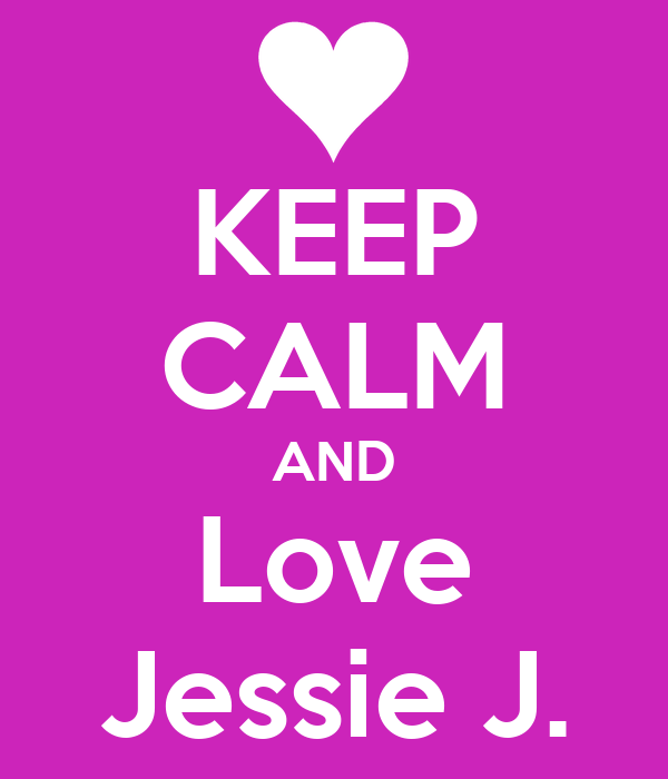 KEEP CALM AND Love Jessie J.
