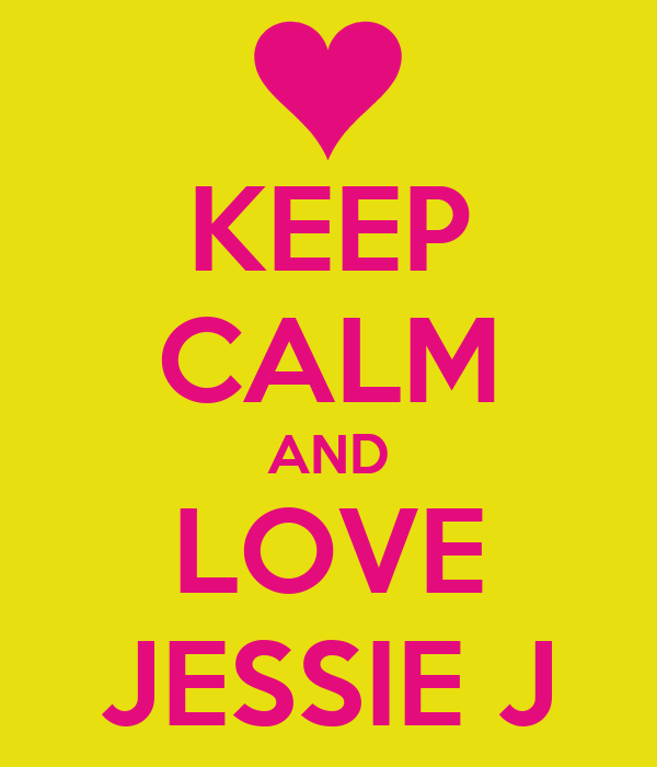 KEEP CALM AND LOVE JESSIE J