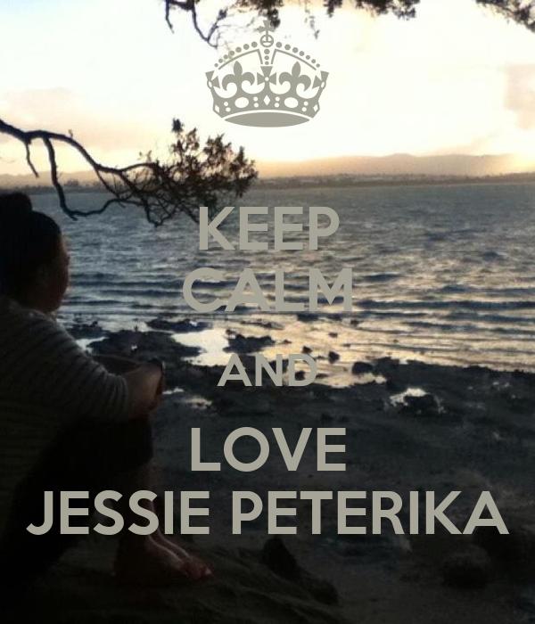 KEEP CALM AND LOVE JESSIE PETERIKA