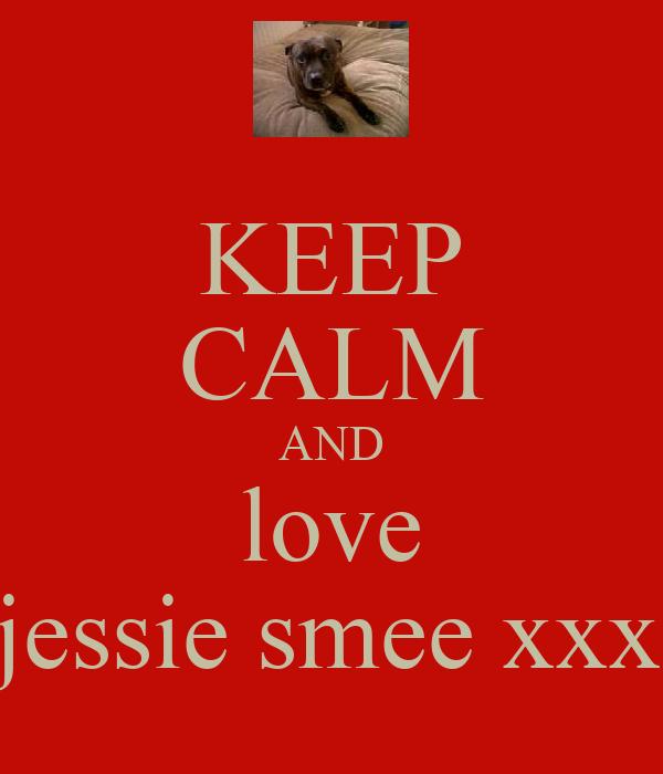 KEEP CALM AND love jessie smee xxx