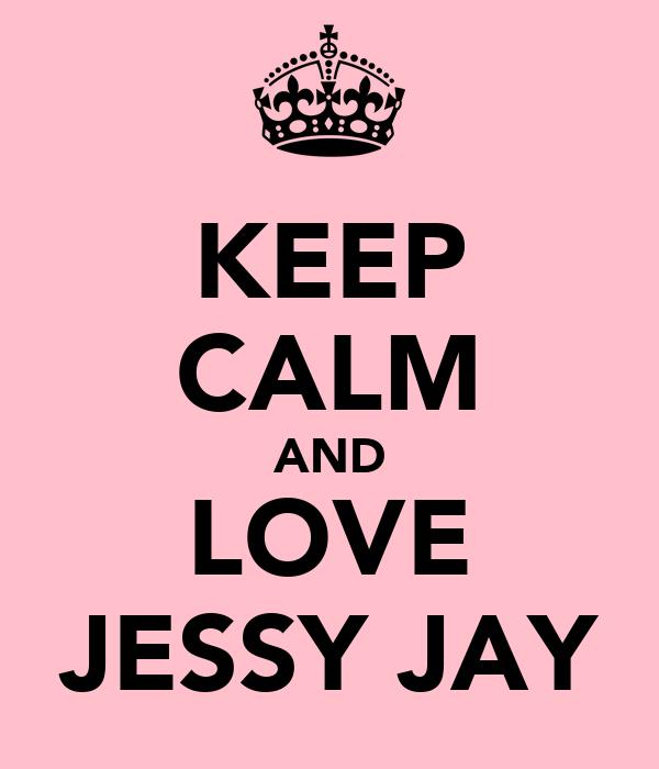 KEEP CALM AND LOVE JESSY JAY