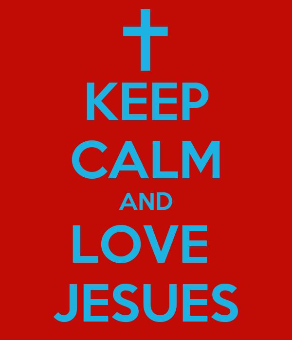 KEEP CALM AND LOVE  JESUES