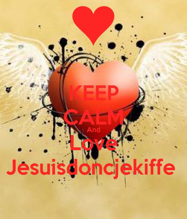 KEEP CALM And Love Jesuisdoncjekiffe