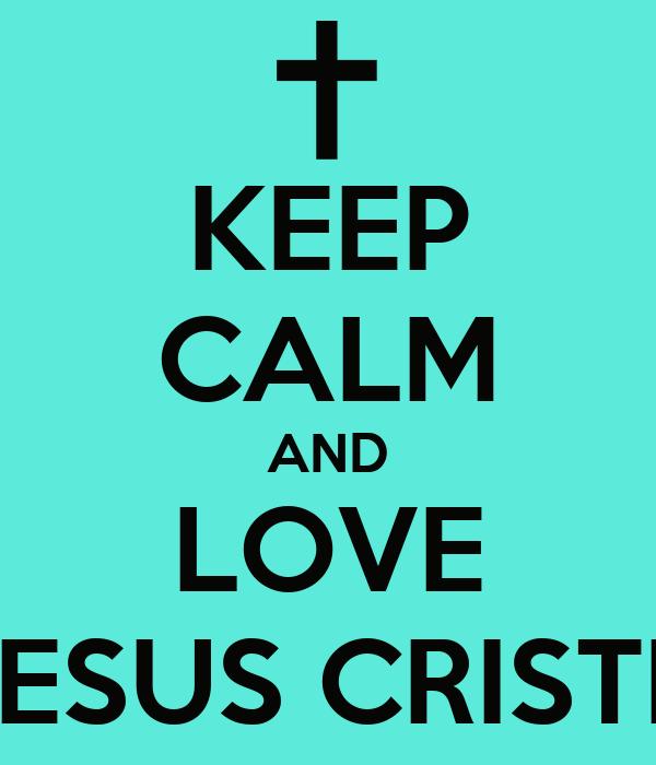 KEEP CALM AND LOVE JESUS CRISTH