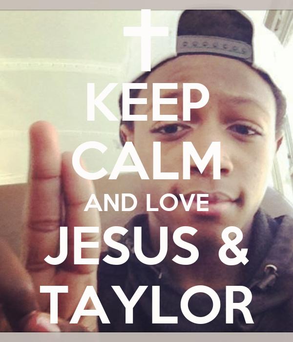 KEEP CALM AND LOVE JESUS & TAYLOR