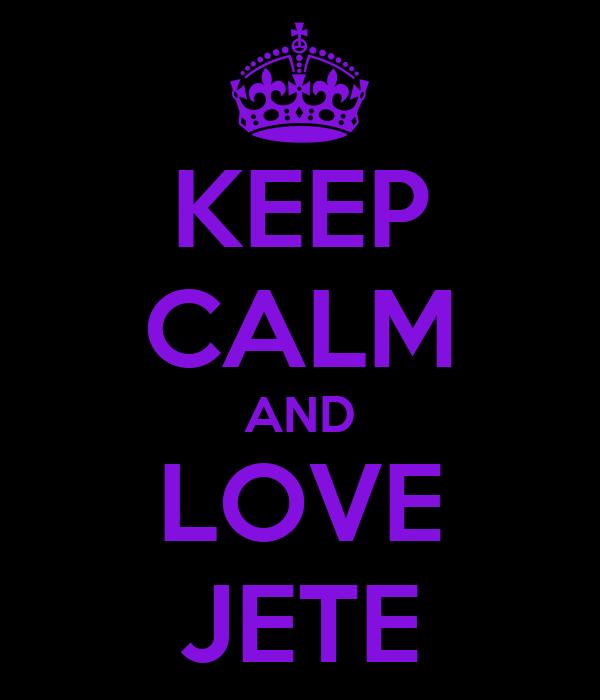 KEEP CALM AND LOVE JETE
