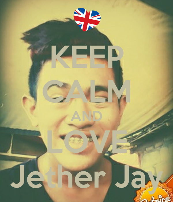 KEEP CALM AND LOVE Jether Jay