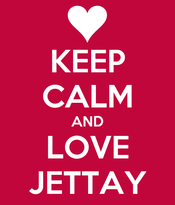 KEEP CALM AND LOVE JETTAY