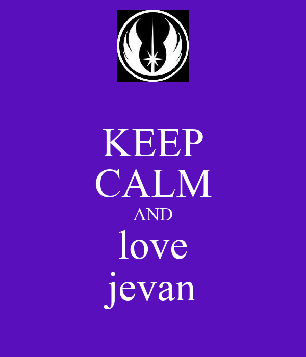 KEEP CALM AND love jevan