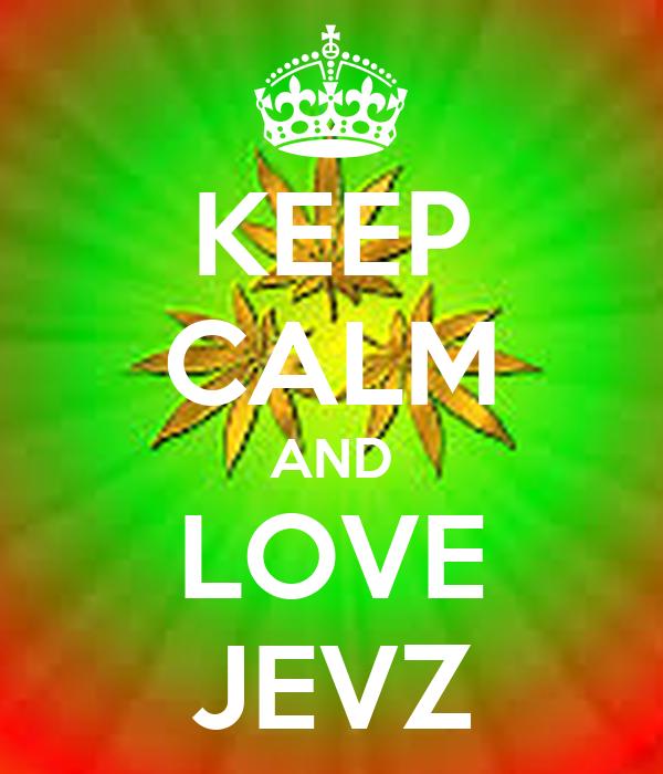 KEEP CALM AND LOVE JEVZ