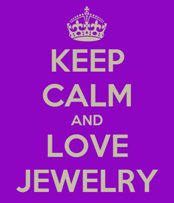 KEEP CALM AND LOVE JEWELRY