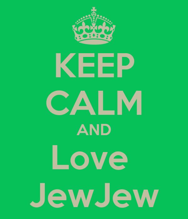 KEEP CALM AND Love  JewJew