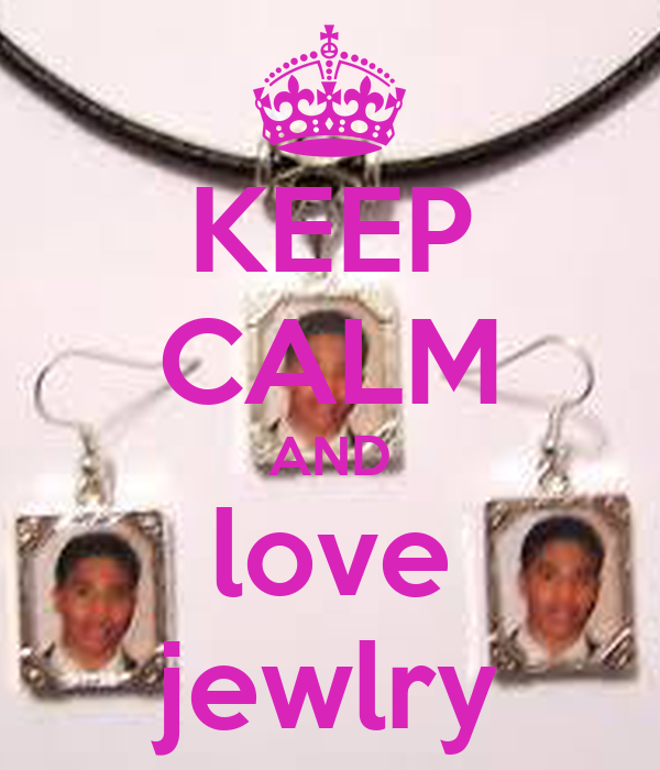 KEEP CALM AND love jewlry
