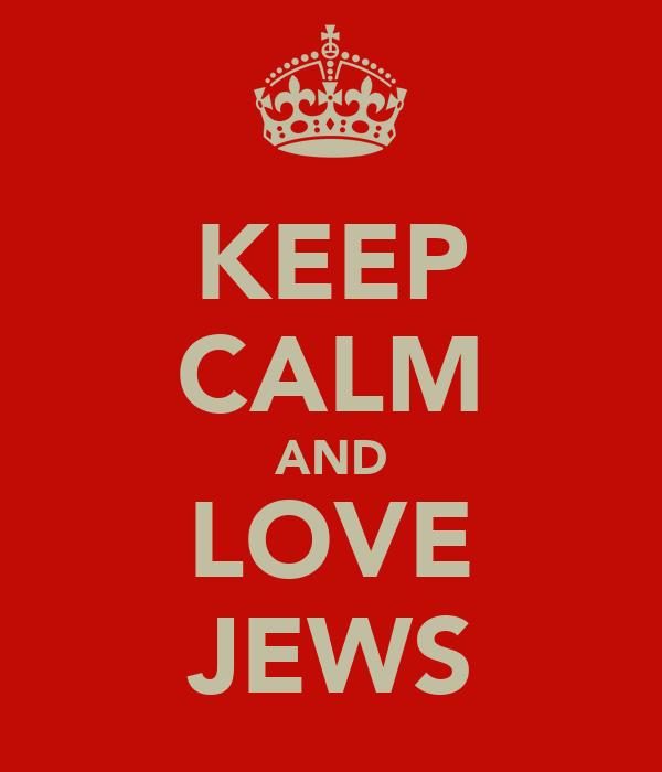 KEEP CALM AND LOVE JEWS