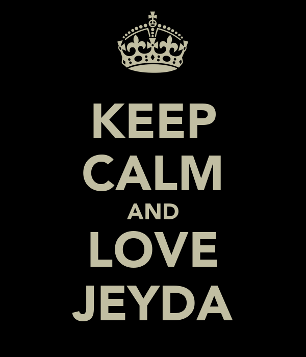 KEEP CALM AND LOVE JEYDA