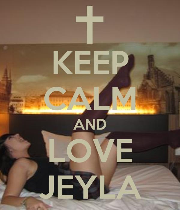 KEEP CALM AND LOVE JEYLA