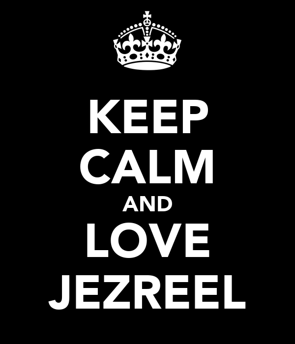 KEEP CALM AND LOVE JEZREEL