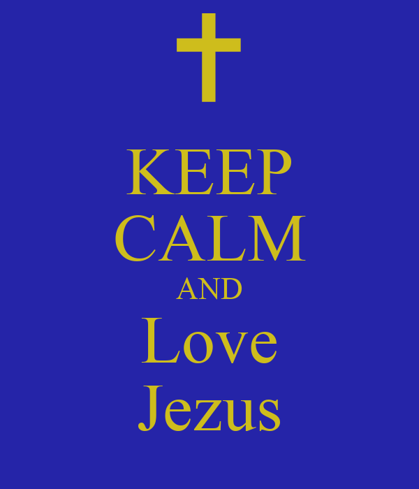 KEEP CALM AND Love Jezus