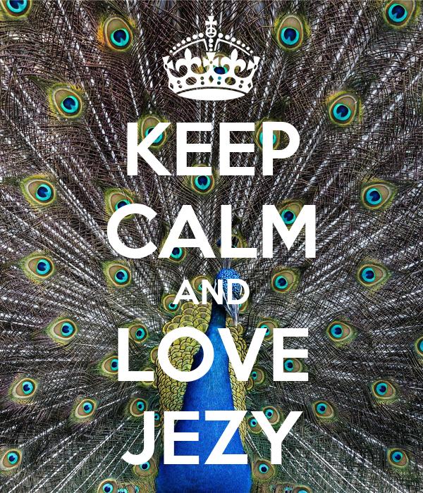 KEEP CALM AND LOVE JEZY