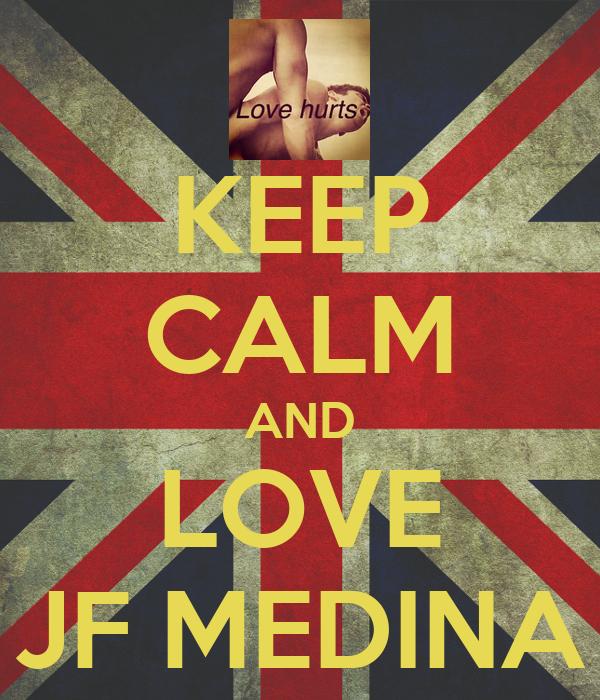KEEP CALM AND LOVE JF MEDINA
