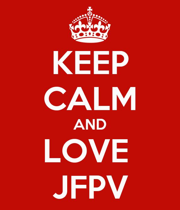 KEEP CALM AND LOVE  JFPV