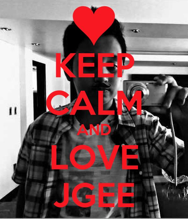 KEEP CALM AND LOVE JGEE