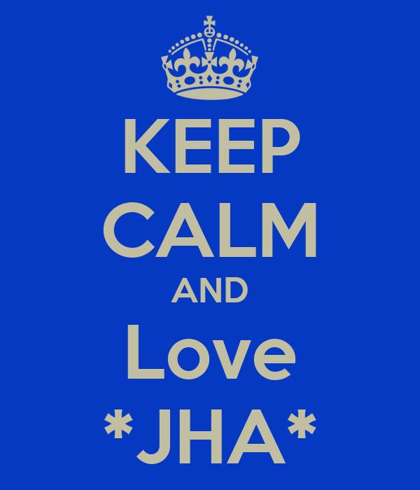 KEEP CALM AND Love *JHA*