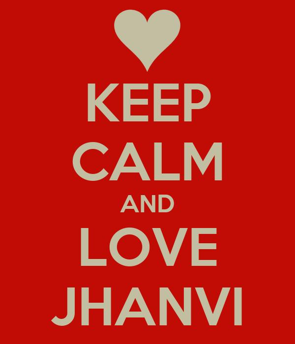 KEEP CALM AND LOVE JHANVI