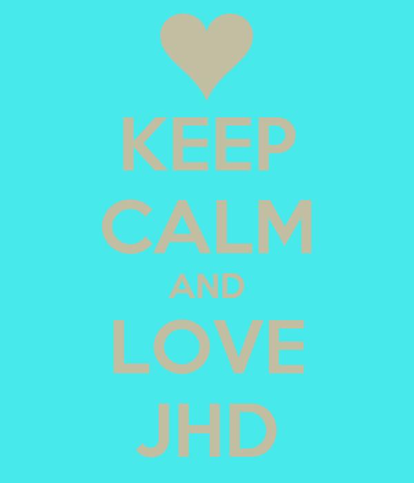 KEEP CALM AND LOVE JHD
