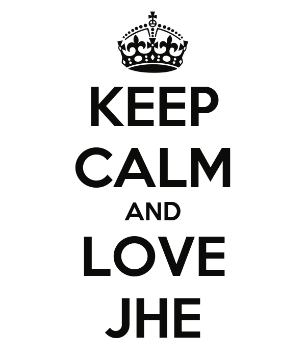 KEEP CALM AND LOVE JHE