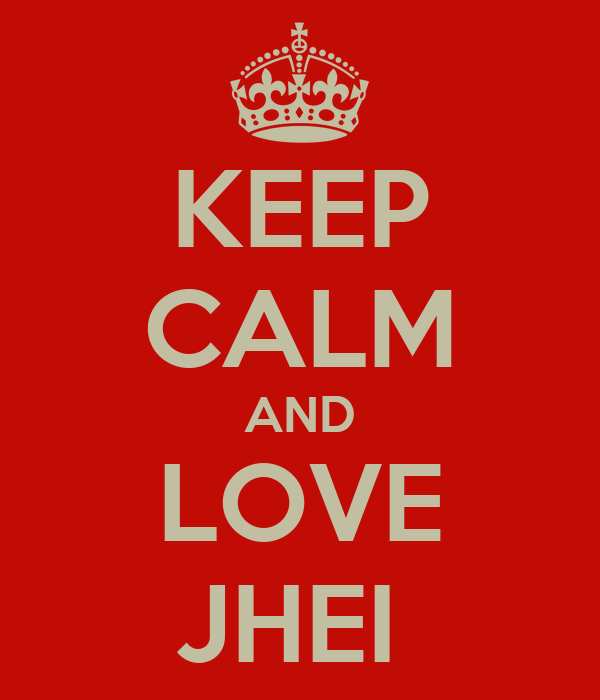 KEEP CALM AND LOVE JHEI