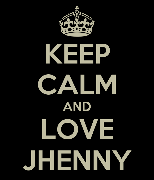 KEEP CALM AND LOVE JHENNY