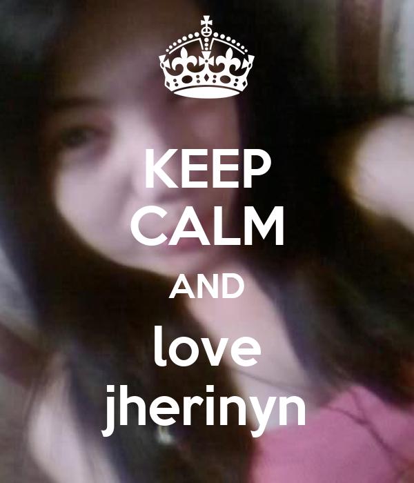 KEEP CALM AND love jherinyn