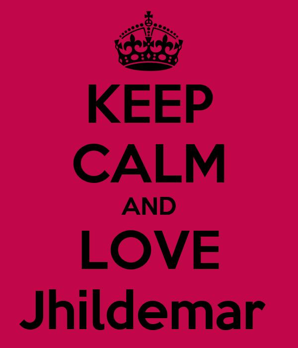 KEEP CALM AND LOVE Jhildemar