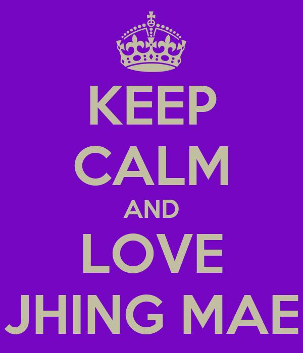 KEEP CALM AND LOVE JHING MAE