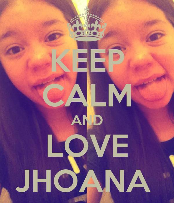 KEEP CALM AND LOVE JHOANA