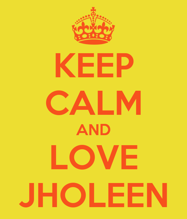 KEEP CALM AND LOVE JHOLEEN
