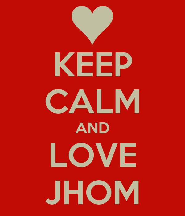KEEP CALM AND LOVE JHOM